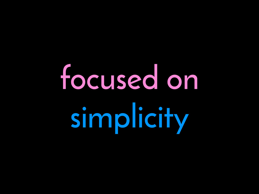 focused on simplicity