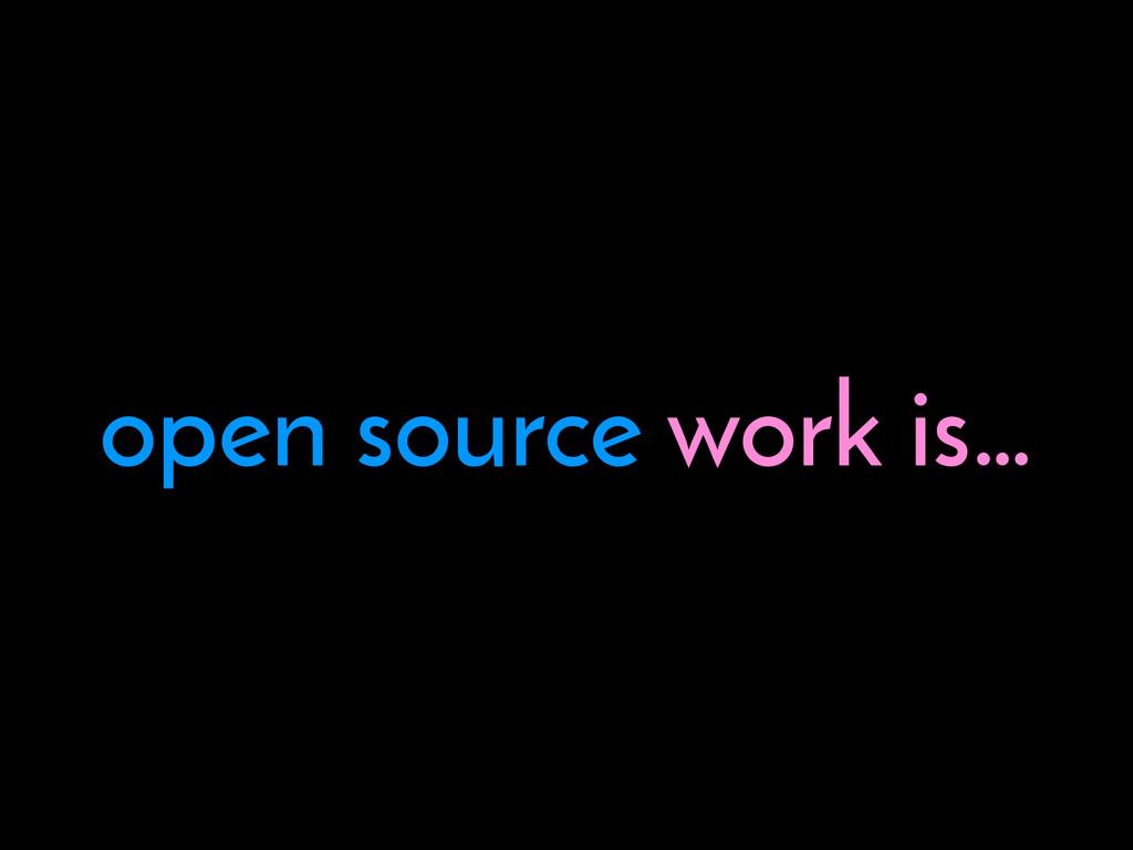 open source work is…