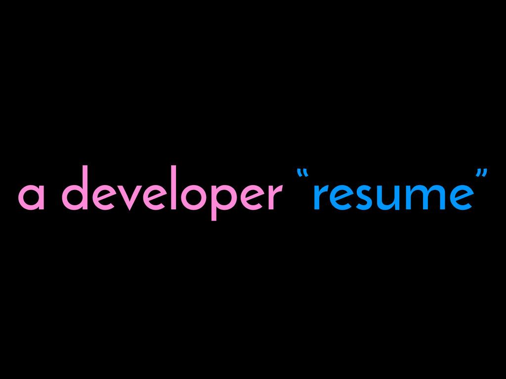 "a developer ""resume"""