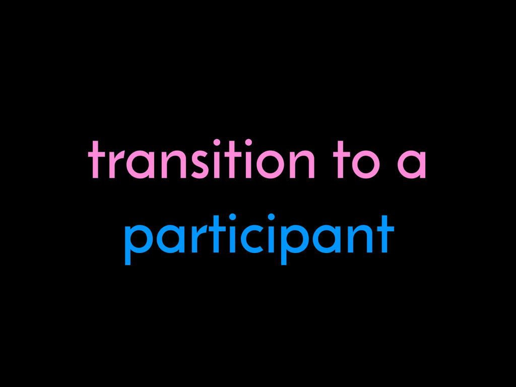 transition to a participant