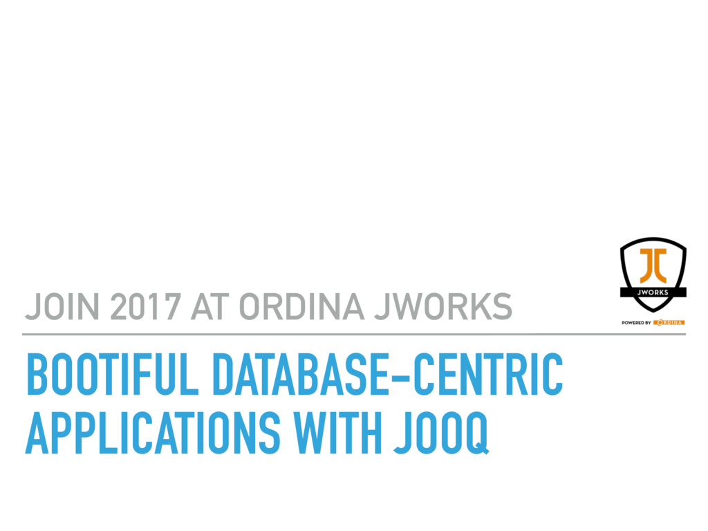 BOOTIFUL DATABASE-CENTRIC APPLICATIONS WITH JO...