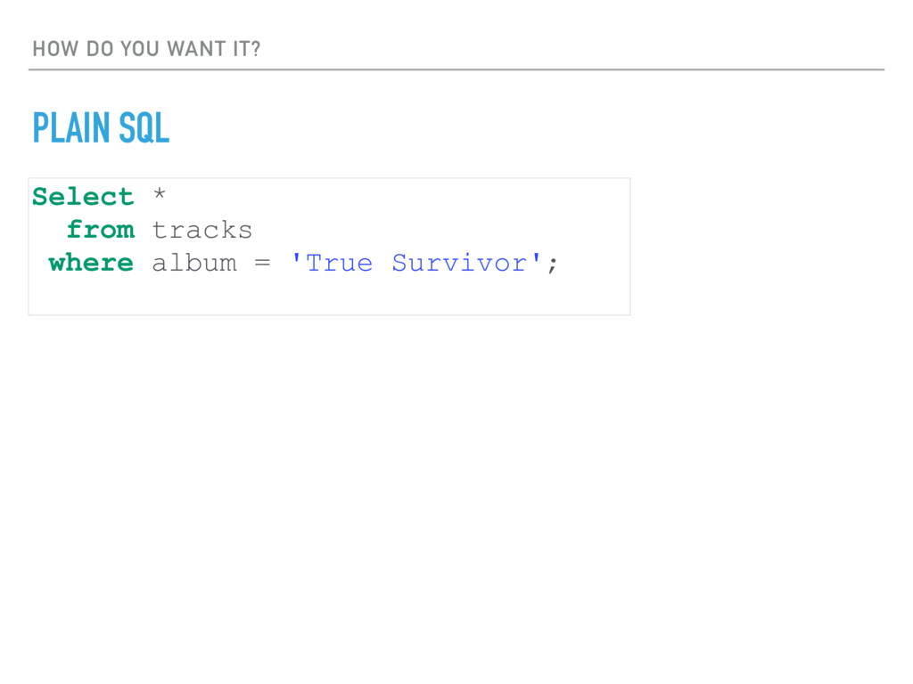 HOW DO YOU WANT IT? PLAIN SQL Select * from tra...