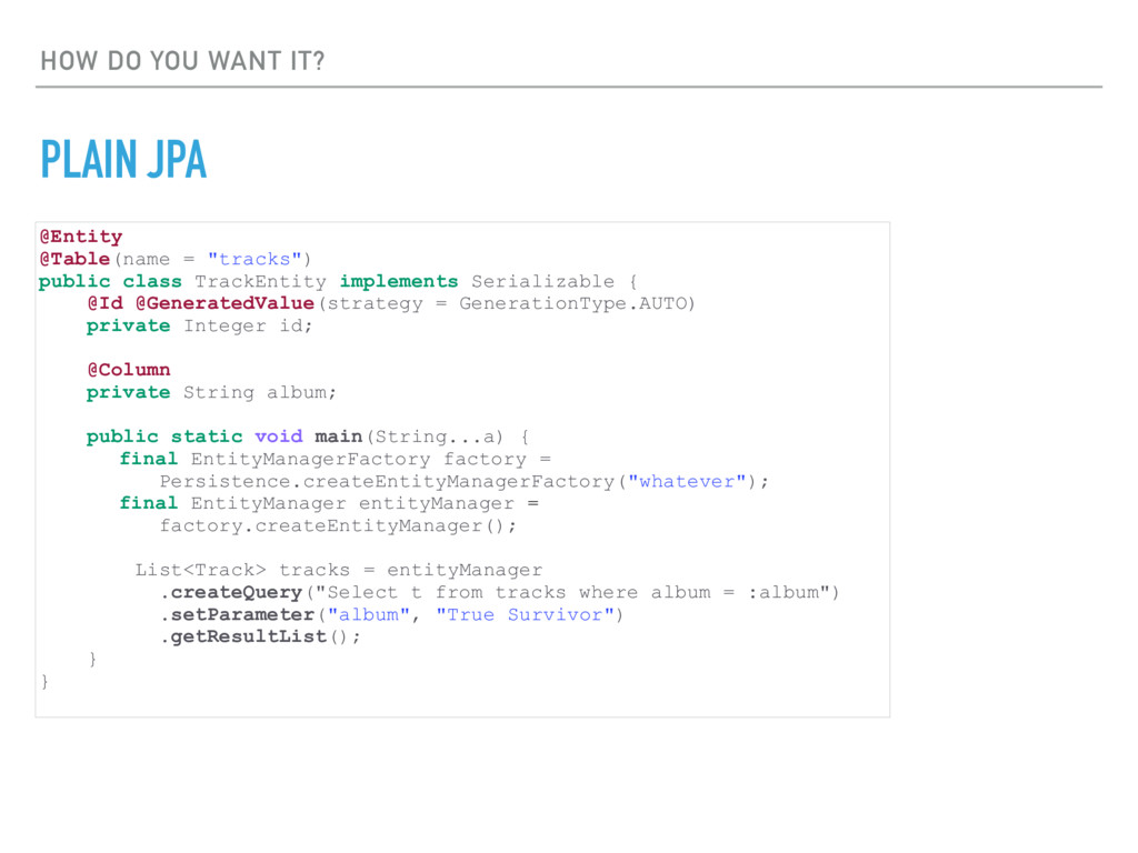 HOW DO YOU WANT IT? PLAIN JPA @Entity @Table(na...