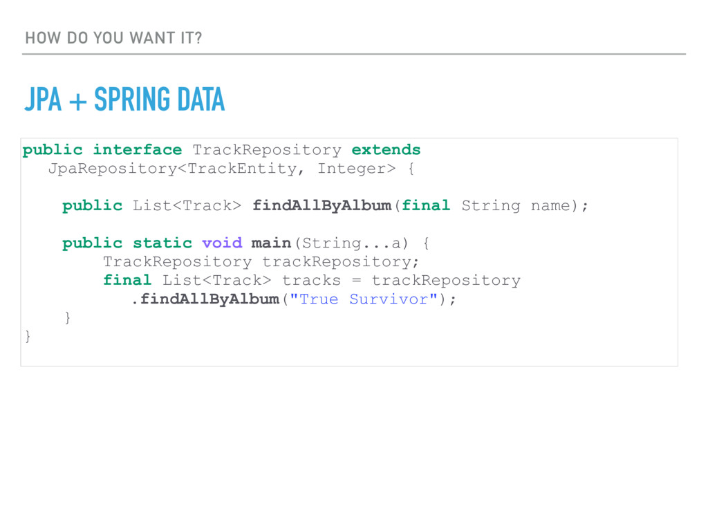 HOW DO YOU WANT IT? JPA + SPRING DATA public in...