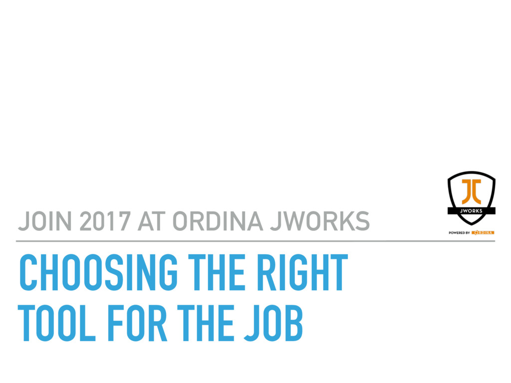 JOIN 2017 AT ORDINA JWORKS CHOOSING THE RIGHT T...