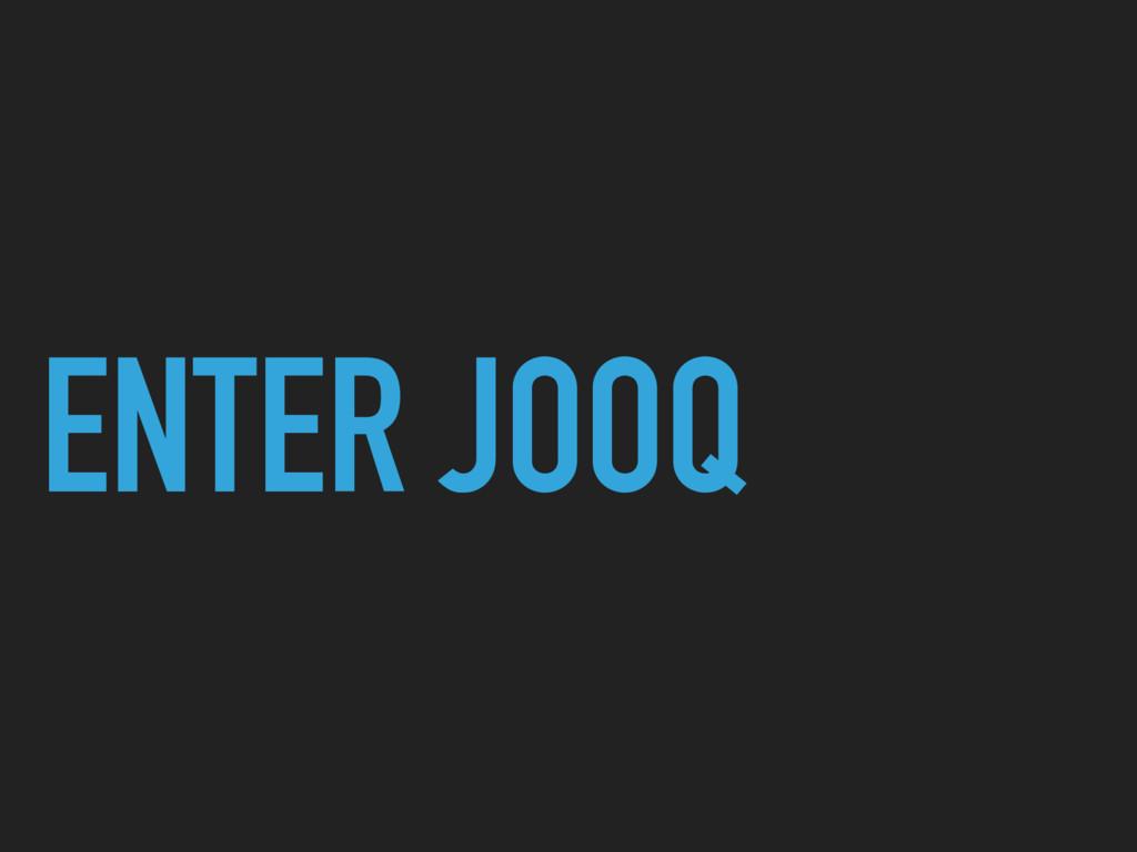 ENTER JOOQ