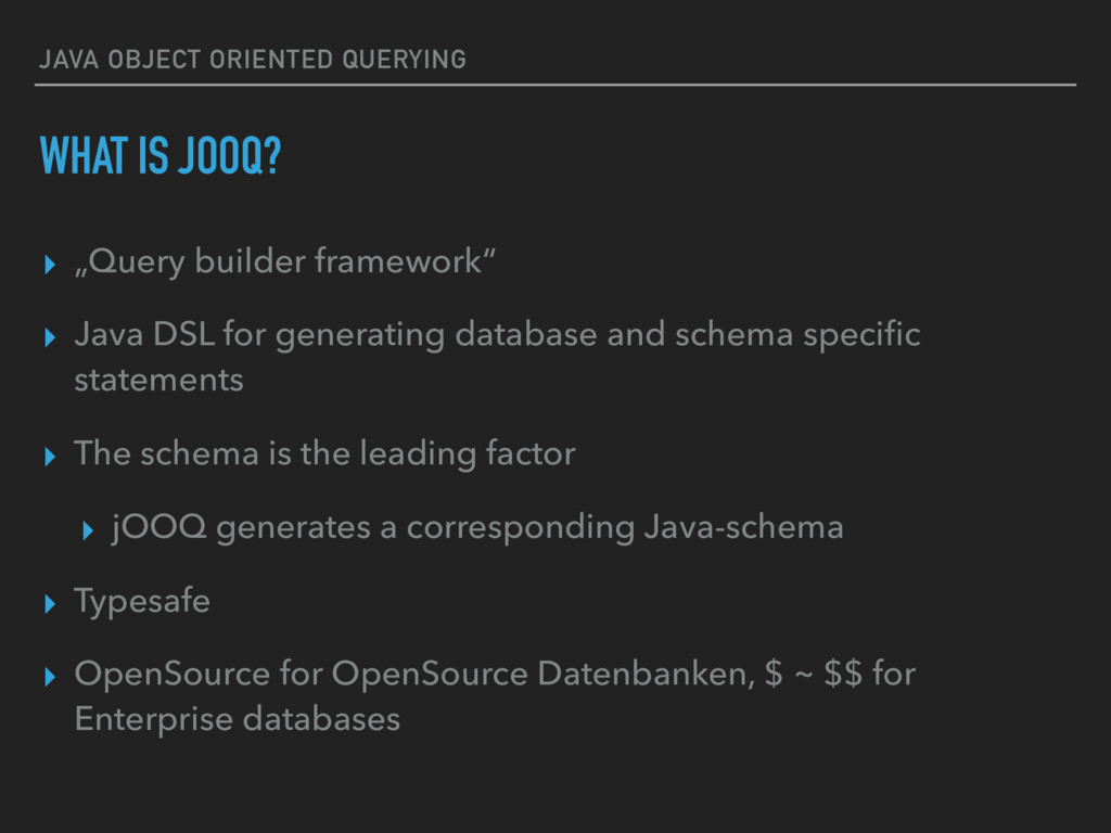 "JAVA OBJECT ORIENTED QUERYING WHAT IS JOOQ? ▸ ""..."