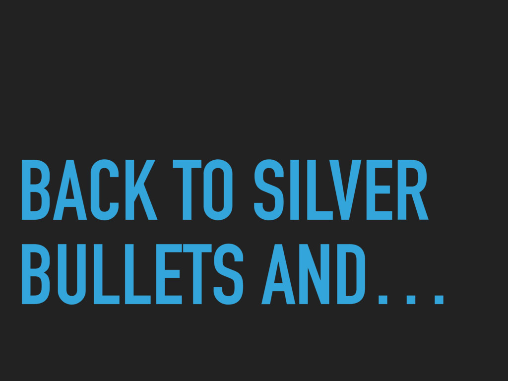 BACK TO SILVER BULLETS AND…