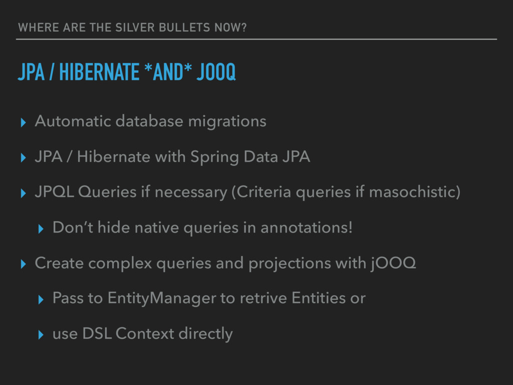 WHERE ARE THE SILVER BULLETS NOW? JPA / HIBERNA...