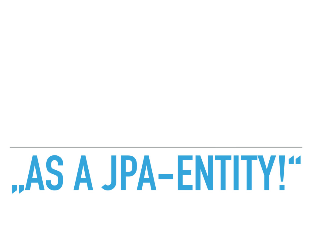 """AS A JPA-ENTITY!"""