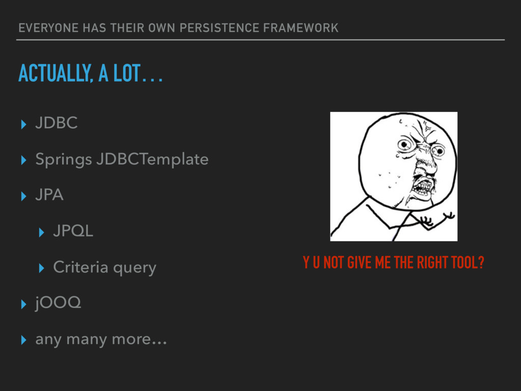 EVERYONE HAS THEIR OWN PERSISTENCE FRAMEWORK AC...