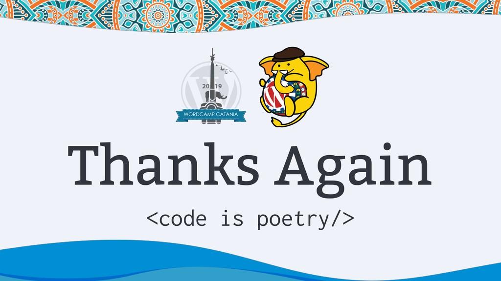 Thanks Again <code is poetry/>