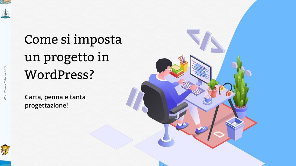 WordCamp Catania 2019 Come si imposta un proget...