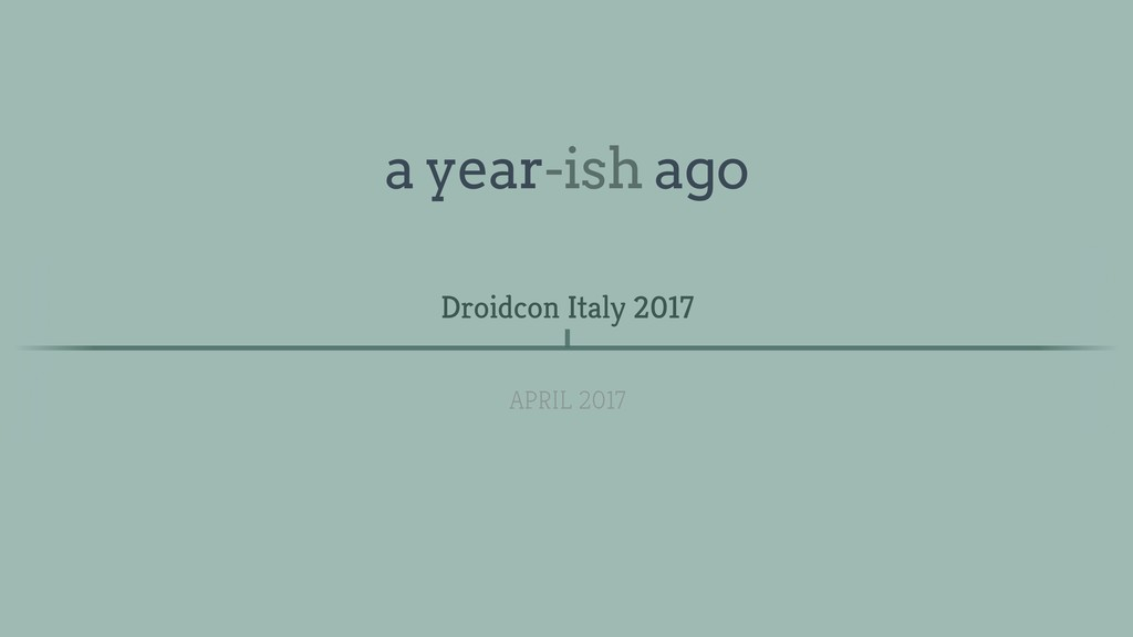 Droidcon Italy 2017 APRIL 2017 a year-ish ago