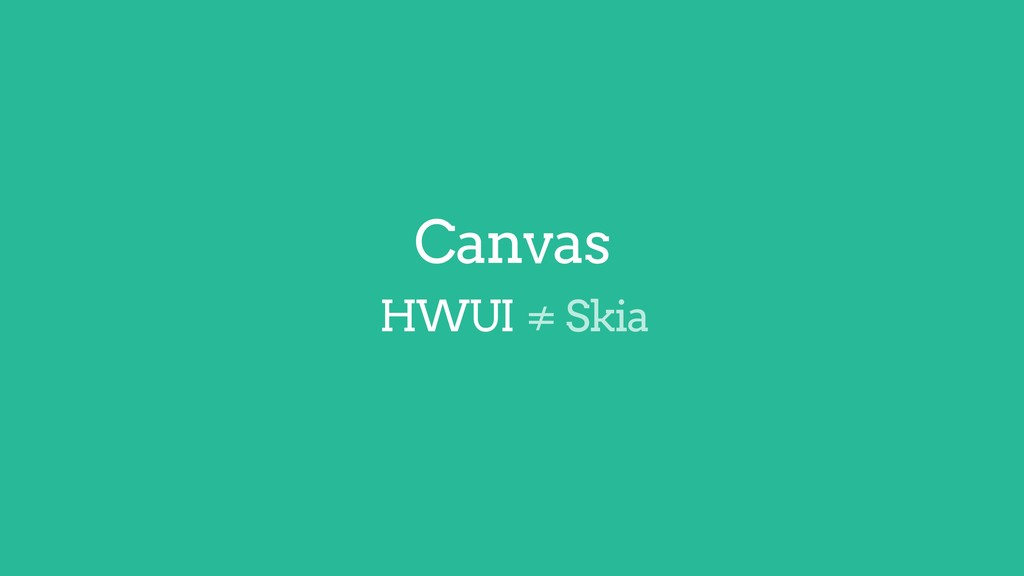 ≠ Skia Canvas HWUI