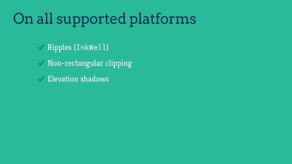 On all supported platforms Ripples (InkWell) No...