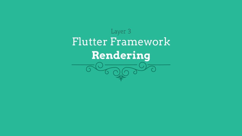 Layer 3 Flutter Framework Rendering