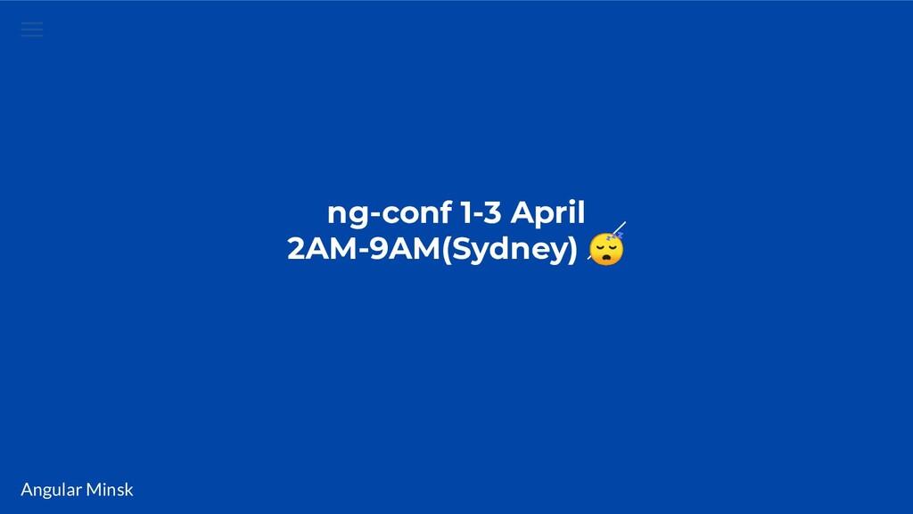 Angular Minsk ng-conf 1-3 April 2AM-9AM(Sydney)