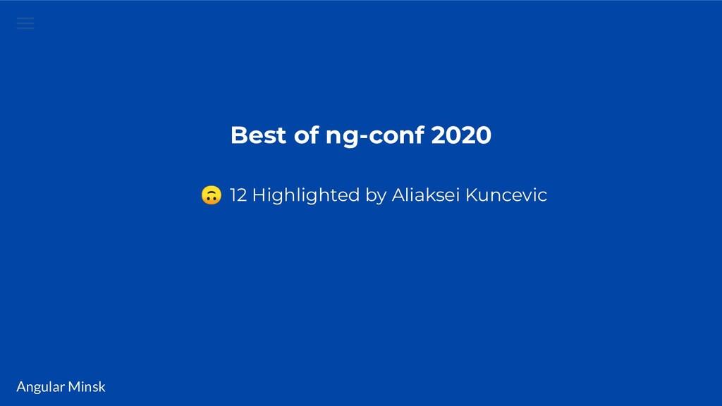 Angular Minsk Best of ng-conf 2020  12 Highligh...