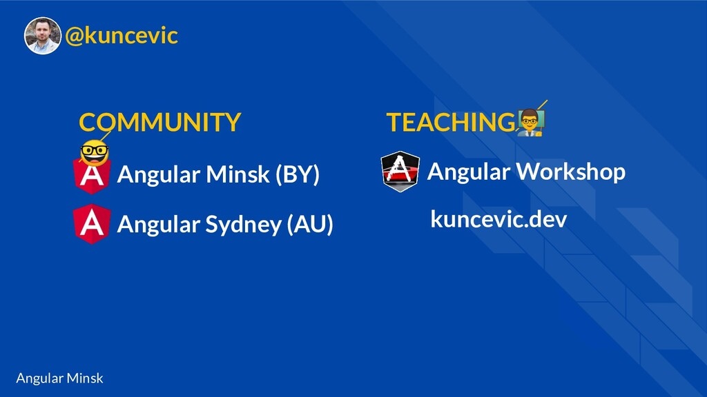 Angular Minsk @kuncevic Angular Minsk (BY) COMM...