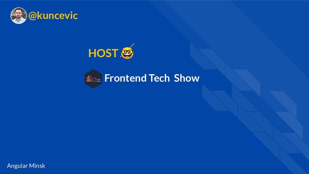 Angular Minsk @kuncevic Frontend Tech Show HOST