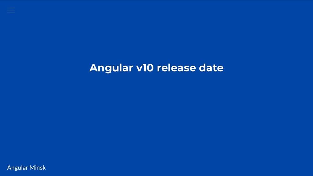 Angular Minsk Angular v10 release date