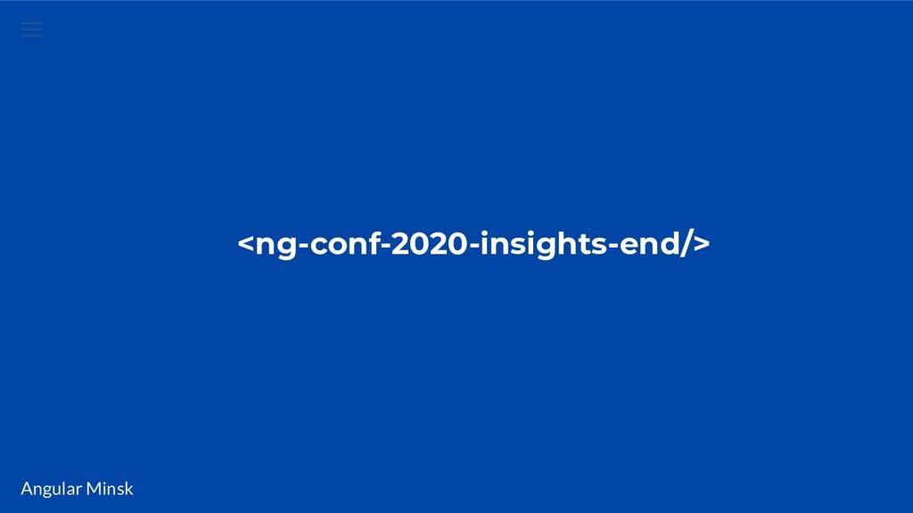 Angular Minsk <ng-conf-2020-insights-end/>