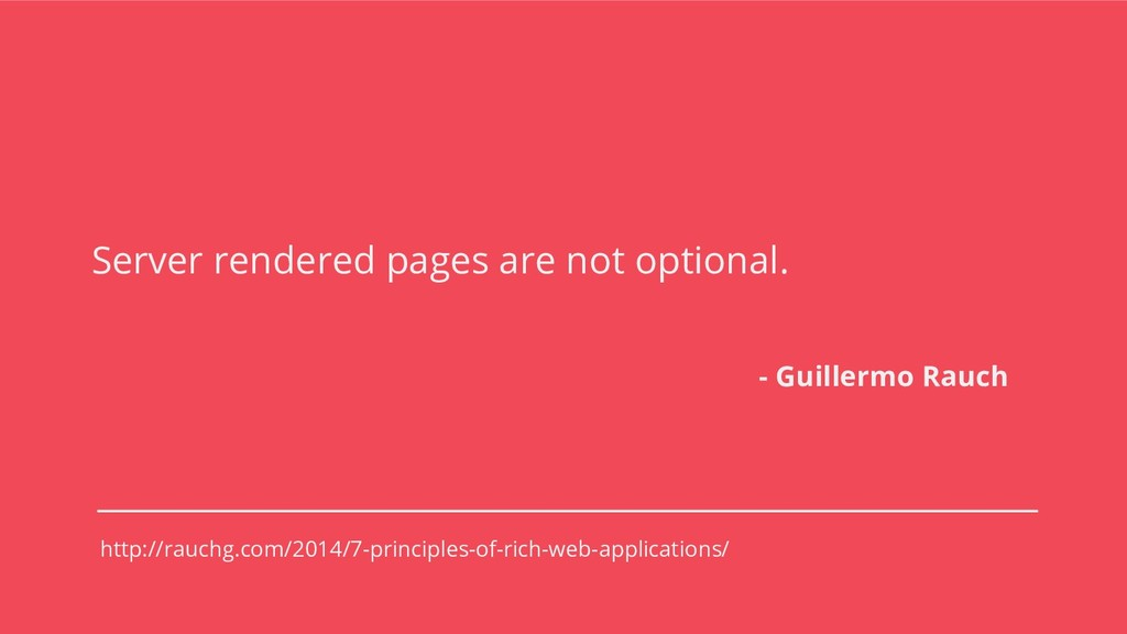 Server rendered pages are not optional. - Guill...