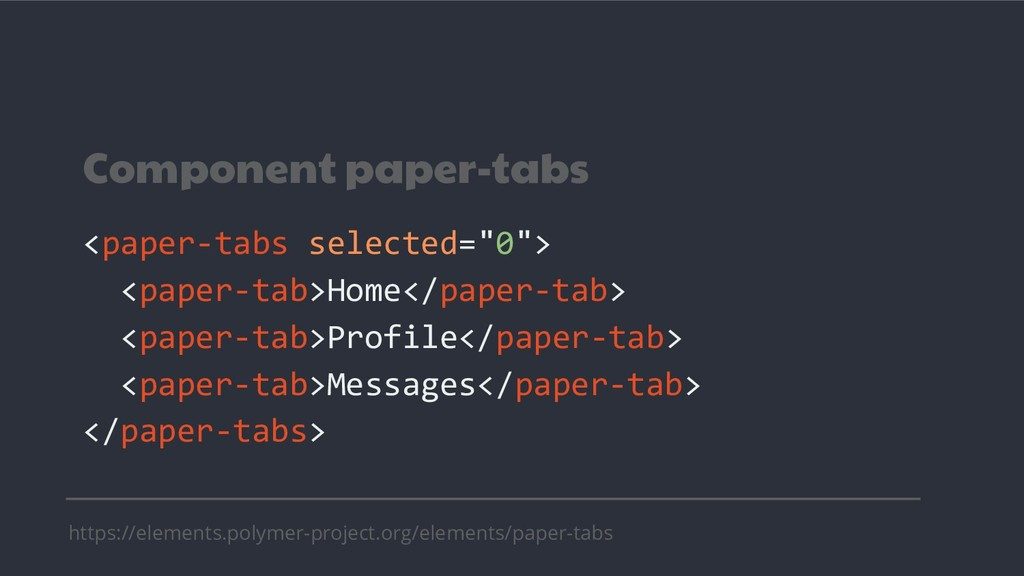 "Component paper-tabs <paper-tabs selected=""0""> ..."