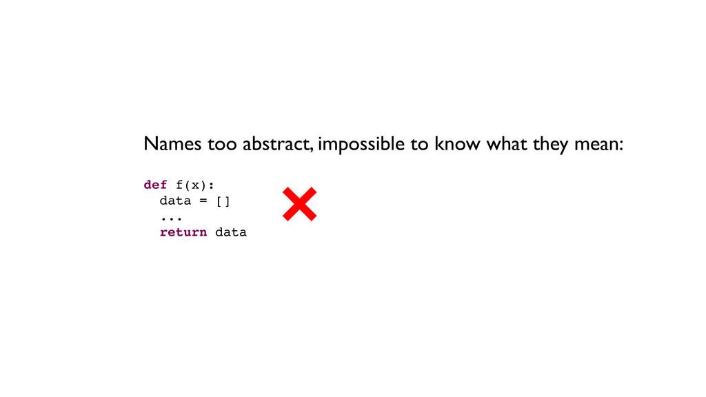 def f(x): data = [] ... return data Names too a...