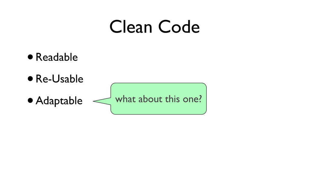 Clean Code •Readable •Re-Usable •Adaptable what...
