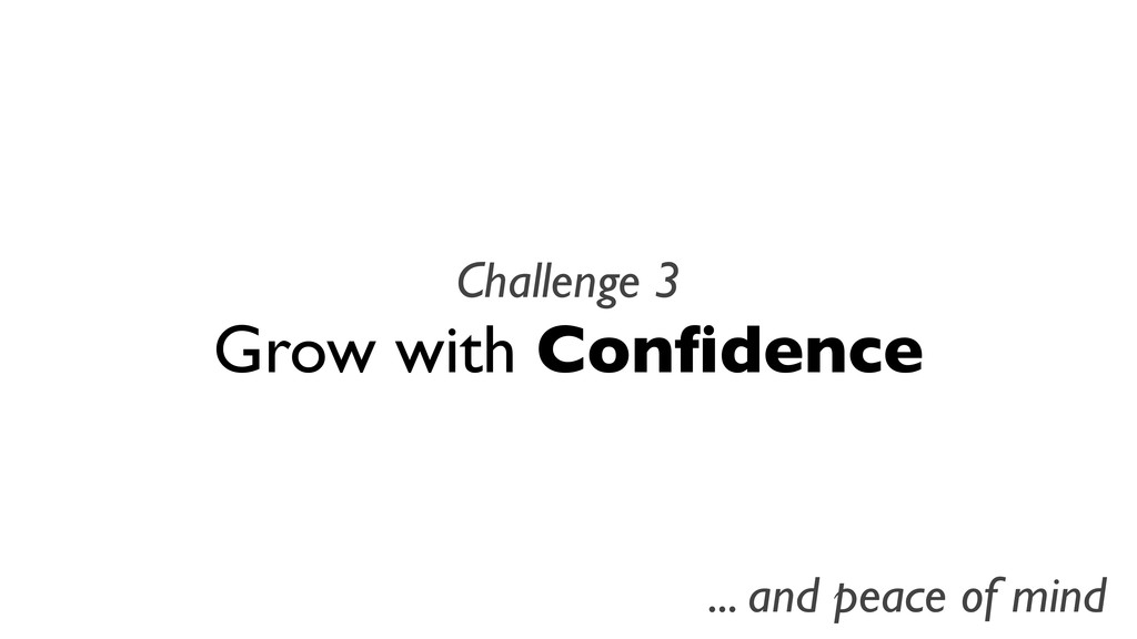Challenge 3 Grow with Confidence ... and peace o...