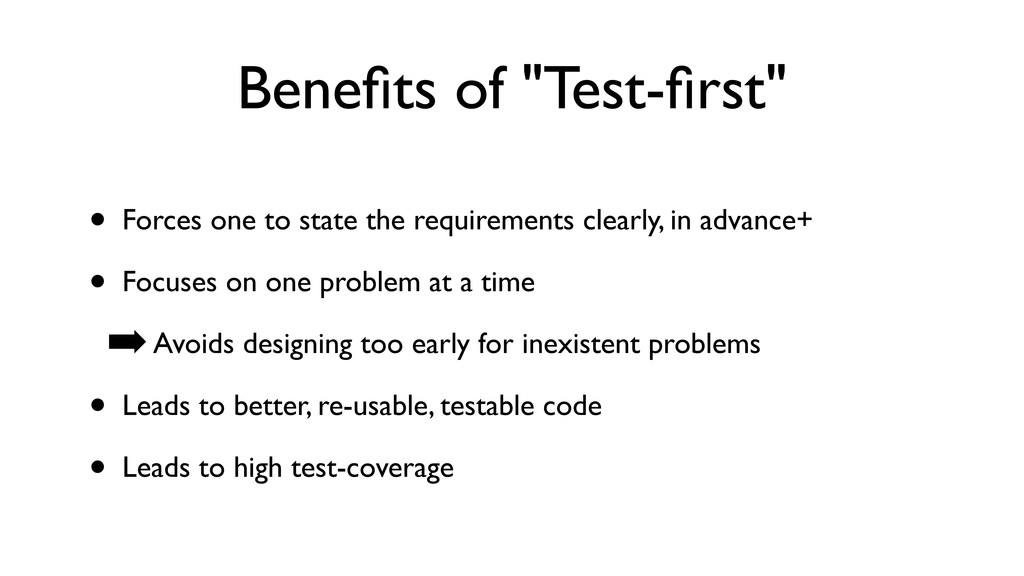 "Benefits of ""Test-first"" • Forces one to state th..."
