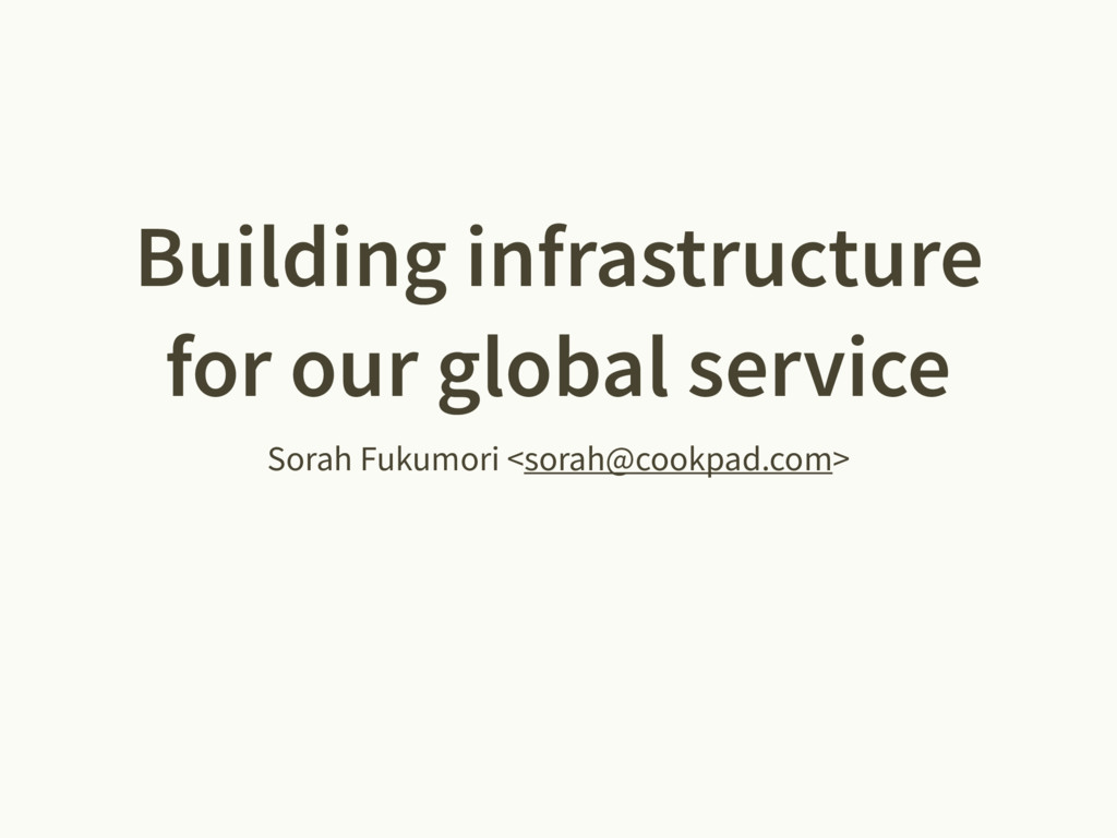 Building infrastructure for our global service ...
