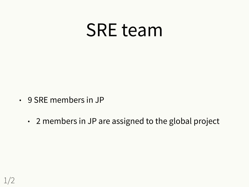 SRE team • 9 SRE members in JP • 2 members in J...