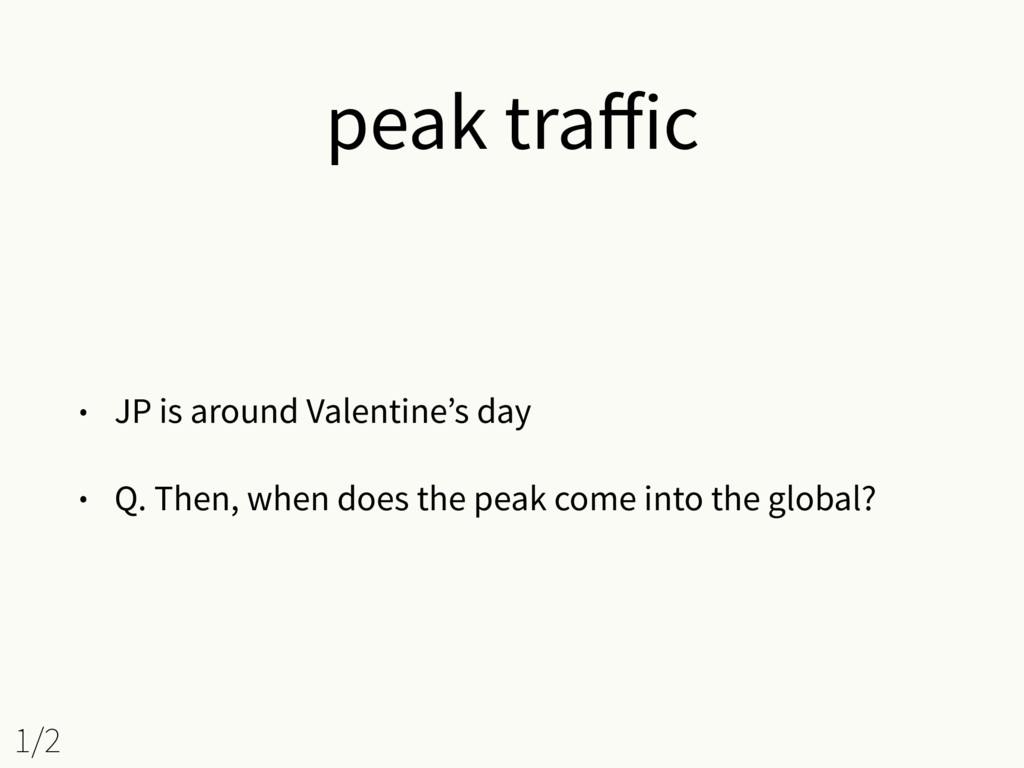 peak traffic • JP is around Valentine's day • Q....