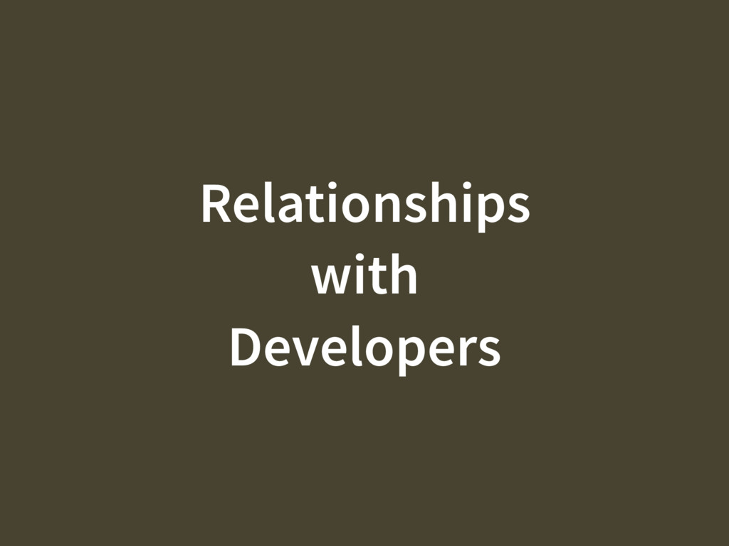Relationships with Developers