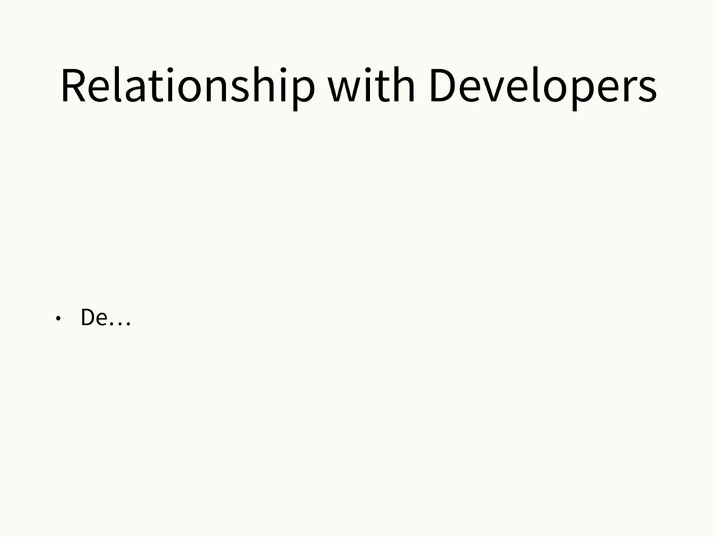 Relationship with Developers • De…