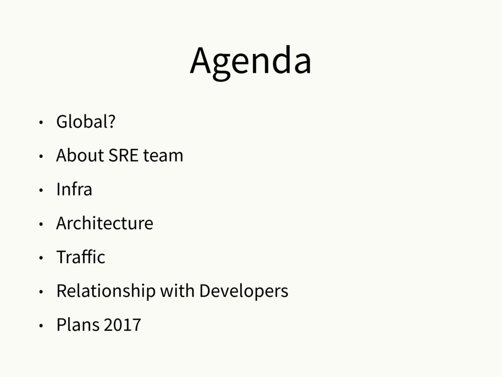 Agenda • Global? • About SRE team • Infra • Arc...