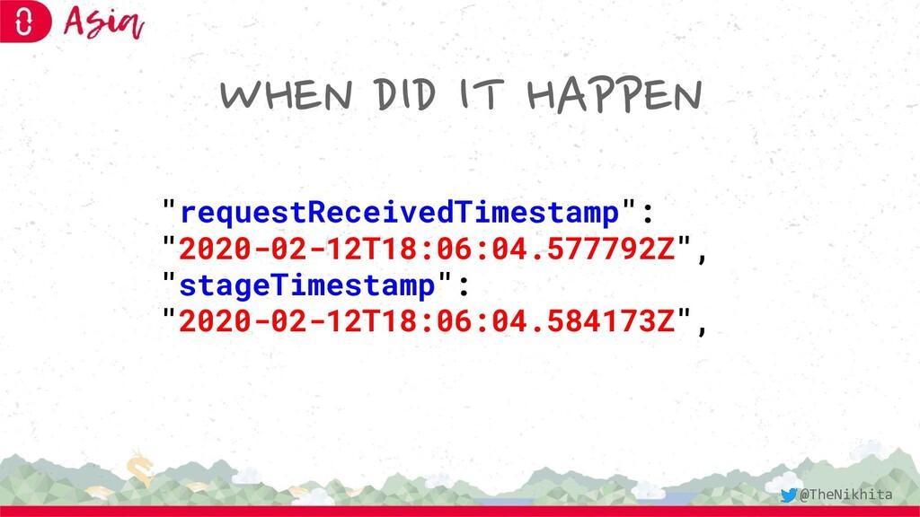 "WHEN DID IT HAPPEN ""requestReceivedTimestamp"": ..."