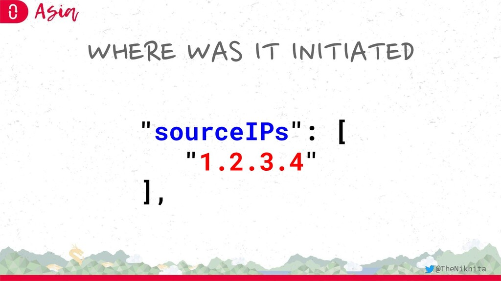 """WHERE WAS IT INITIATED """"sourceIPs"""": [ """"1.2.3.4""""..."""