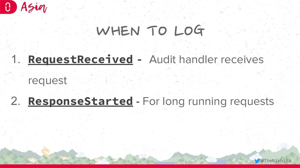 WHEN TO LOG 1. RequestReceived - Audit handler ...