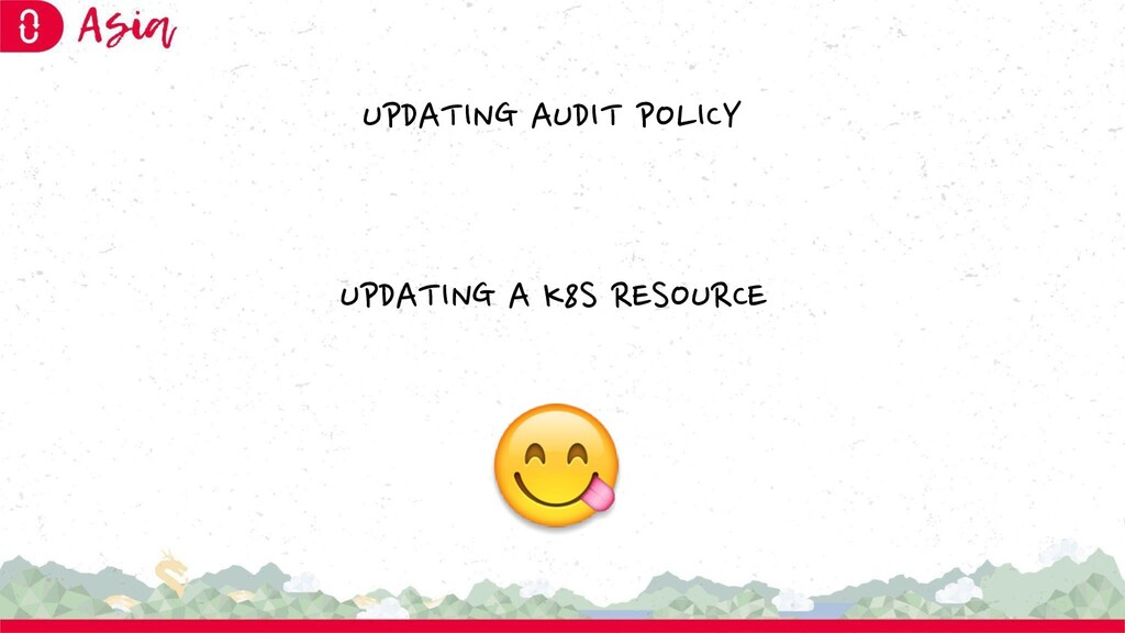 UPDATING AUDIT POLICY UPDATING A K8S RESOURCE
