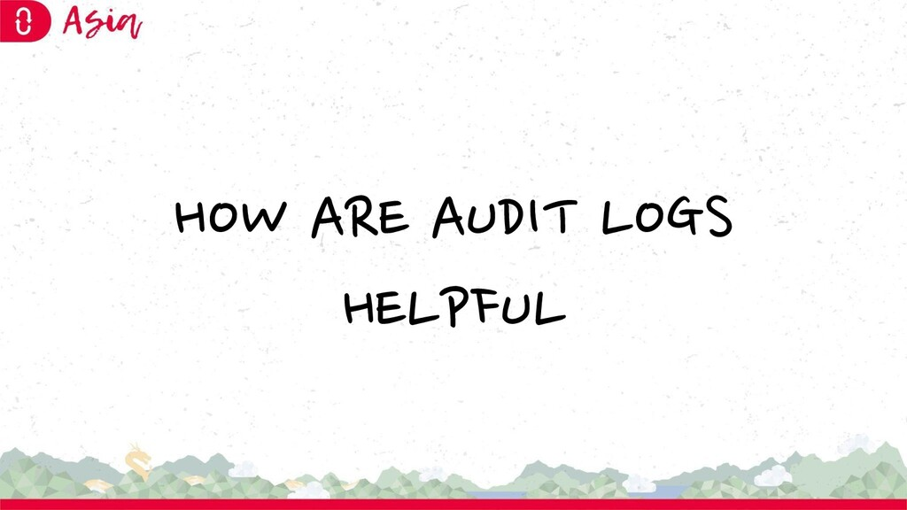 HOW ARE AUDIT LOGS HELPFUL