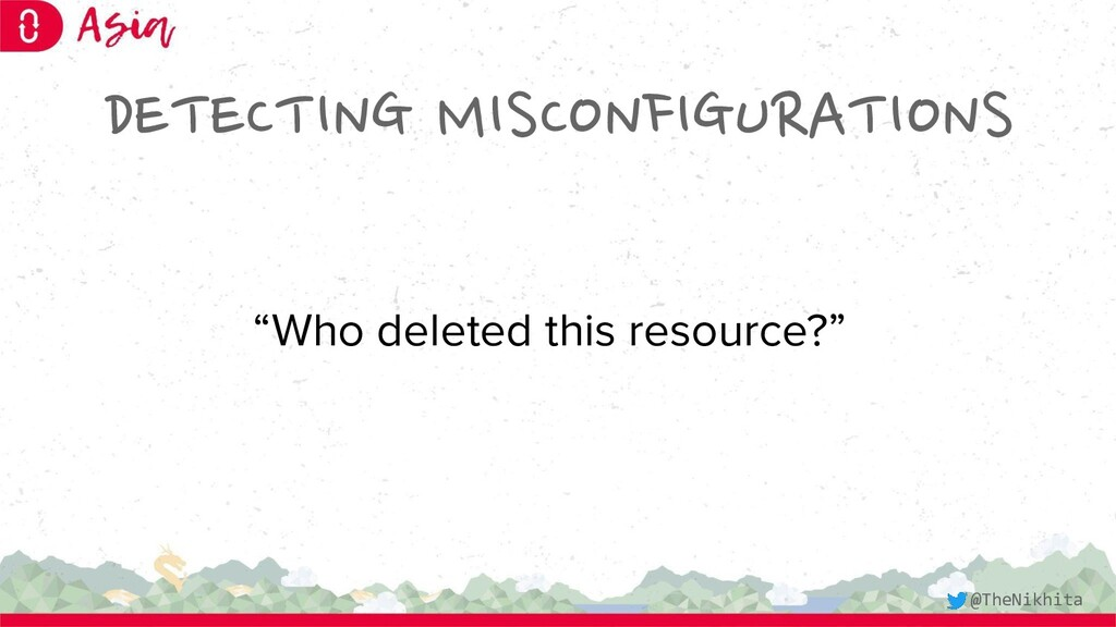 """DETECTING MISCONFIGURATIONS """"Who deleted this r..."""