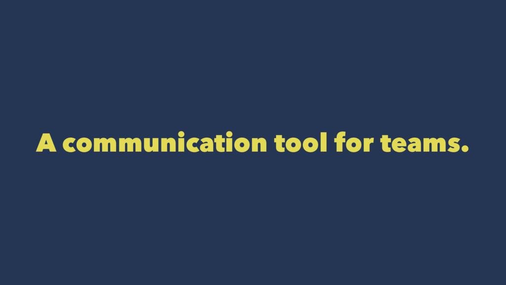 A communication tool for teams.