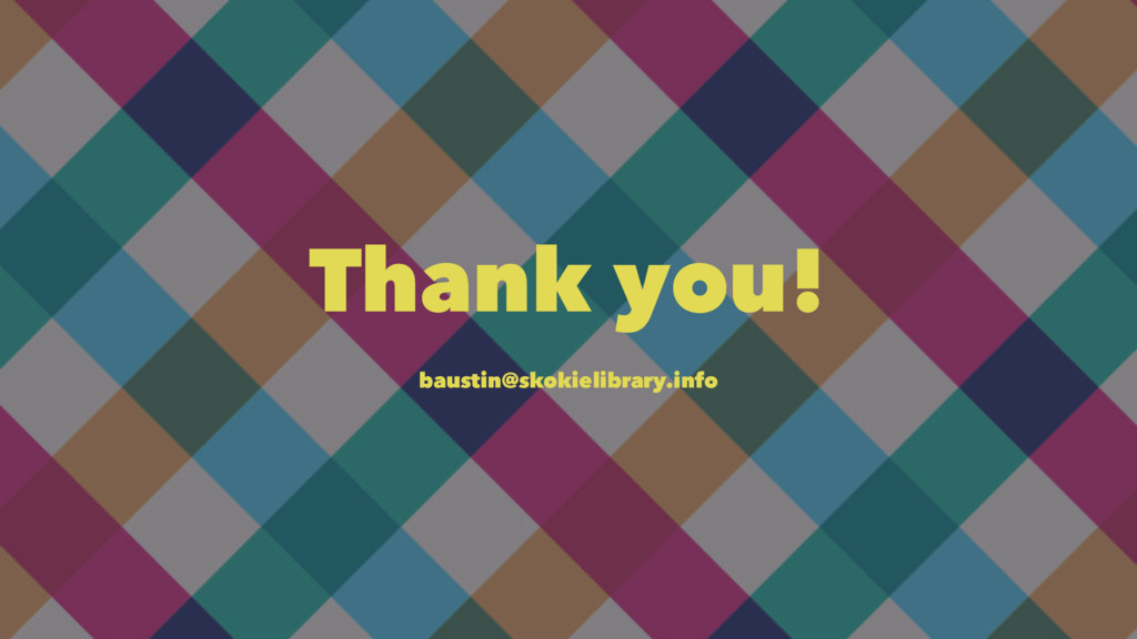Thank you! baustin@skokielibrary.info