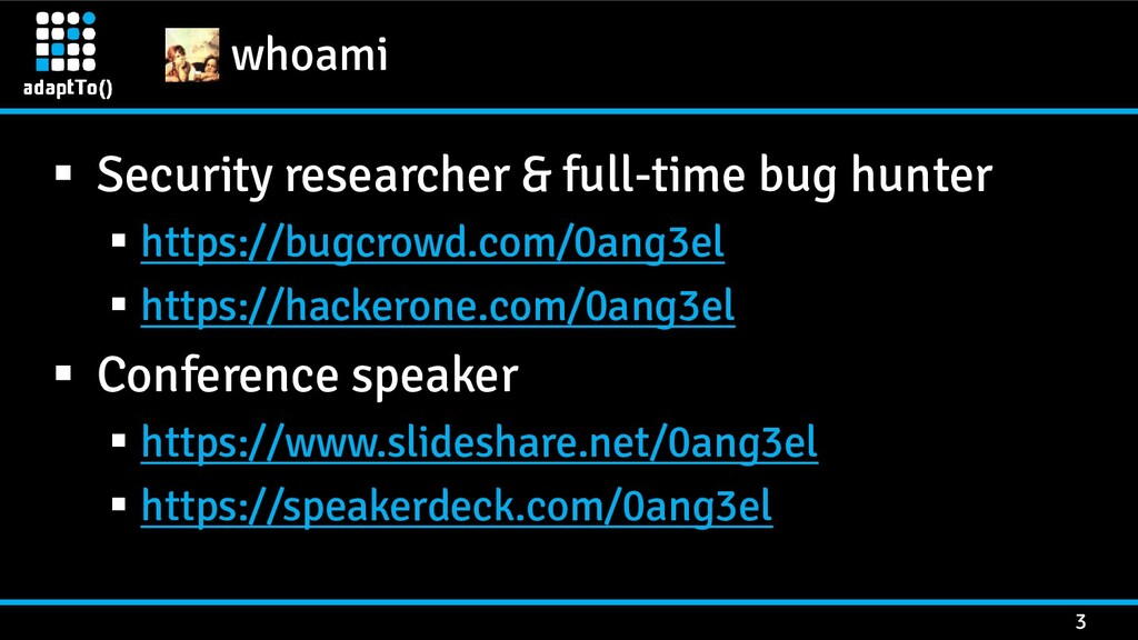 whoami 3 ▪ Security researcher & full-time bug ...