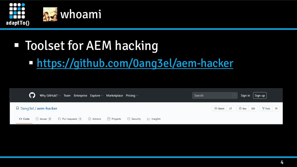 whoami 4 ▪ Toolset for AEM hacking ▪ https://gi...