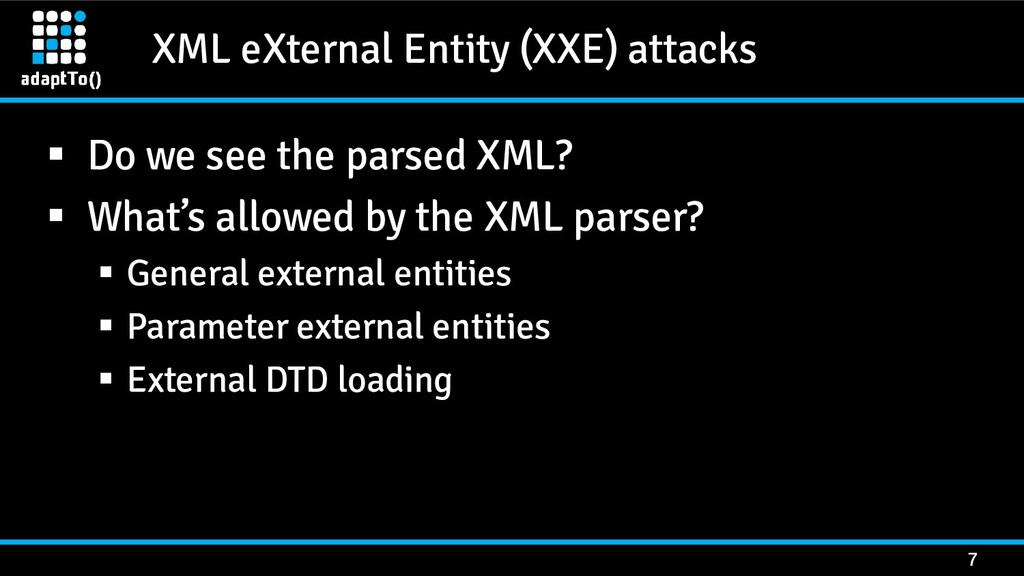 XML eXternal Entity (XXE) attacks 7 ▪ Do we see...